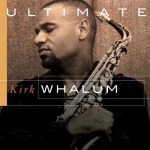 Kirk Whalum Ulitimate Kirk Whalum (2007)